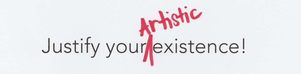 justify your artistic existence